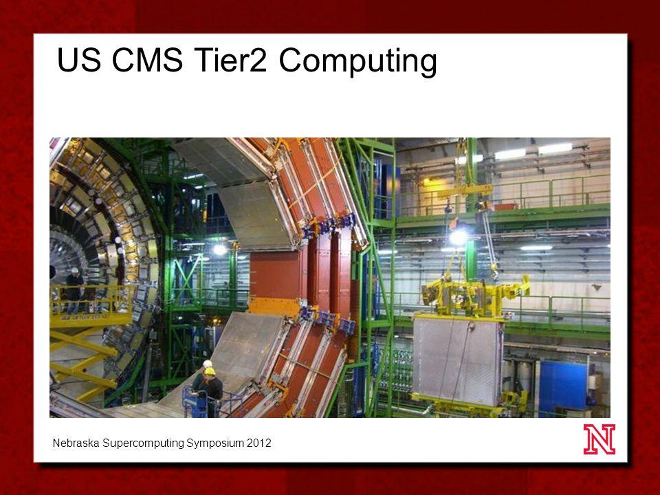 US CMS Tier2 Computing Nebraska Supercomputing Symposium 2012