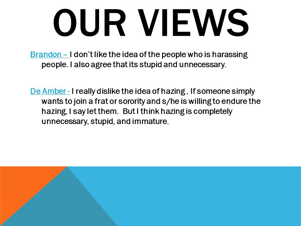 OUR VIEWS Brandon – I don't like the idea of the people who is harassing people.