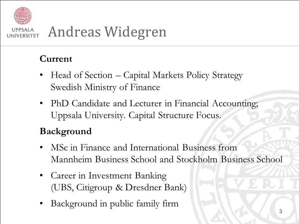 Andreas Widegren Current Head of Section – Capital Markets Policy Strategy Swedish Ministry of Finance PhD Candidate and Lecturer in Financial Accounting; Uppsala University.