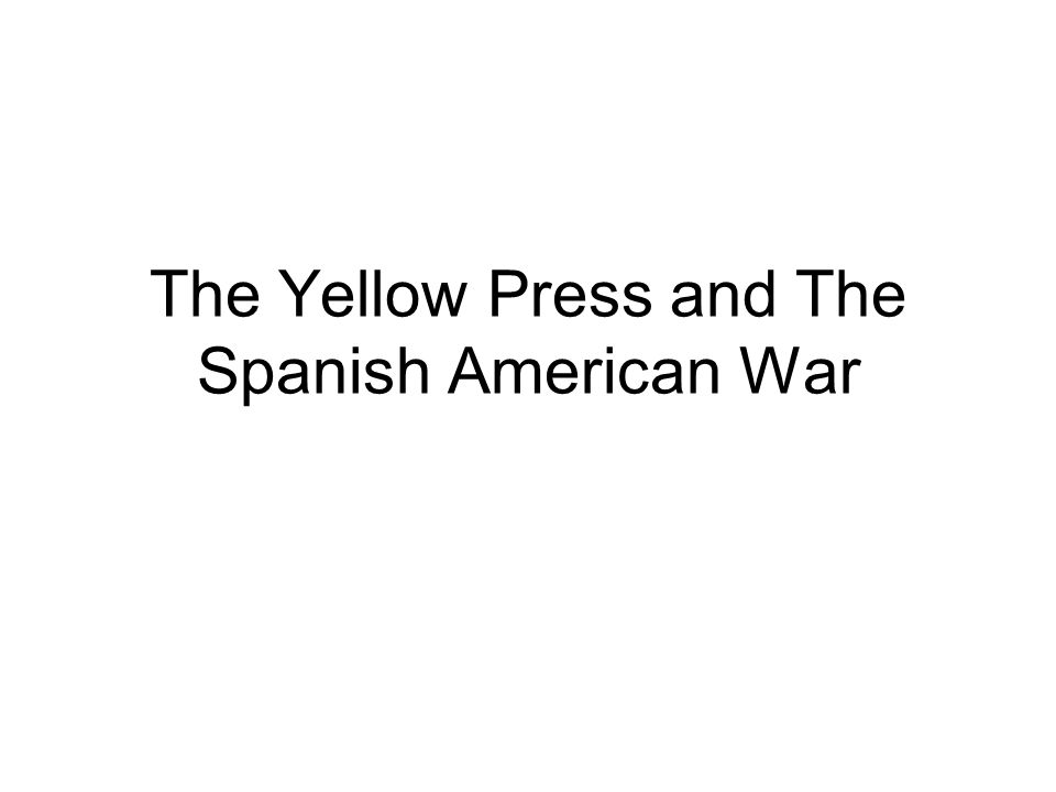 The Yellow Press and The Spanish American War