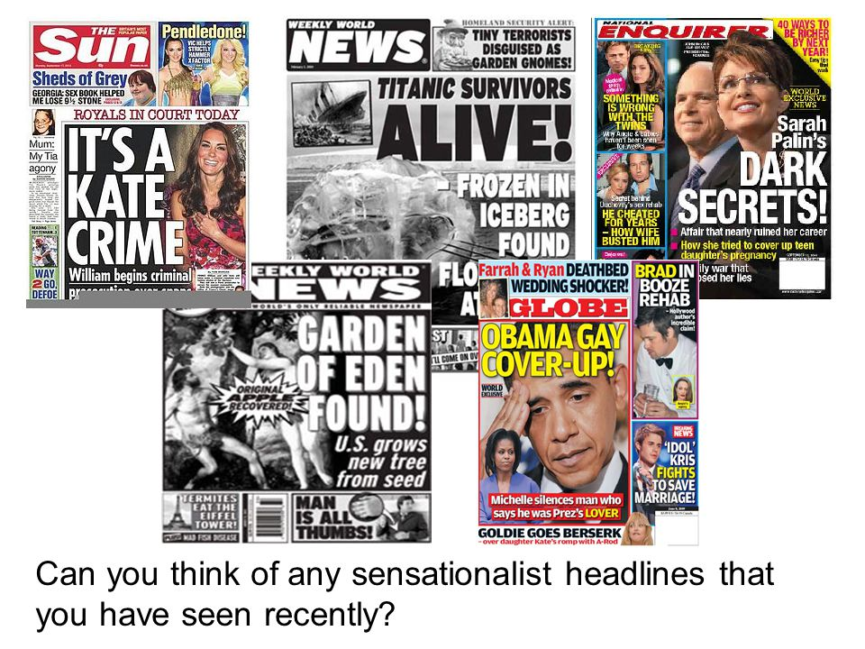 Can you think of any sensationalist headlines that you have seen recently