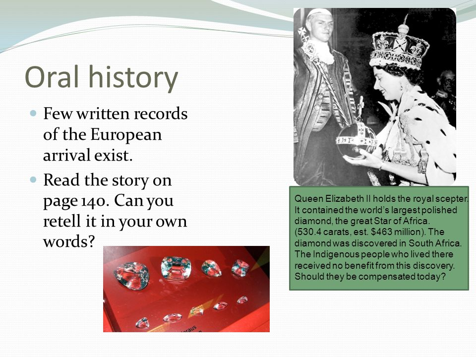Oral history Few written records of the European arrival exist. Read the story on page 140. Can you retell it in your own words? Queen Elizabeth II ho
