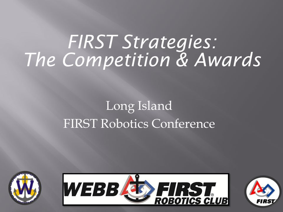 FIRST Strategies: The Competition & Awards Long Island FIRST Robotics Conference