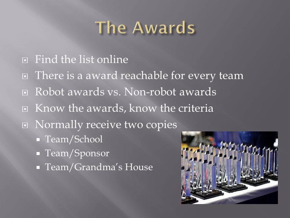  Find the list online  There is a award reachable for every team  Robot awards vs.
