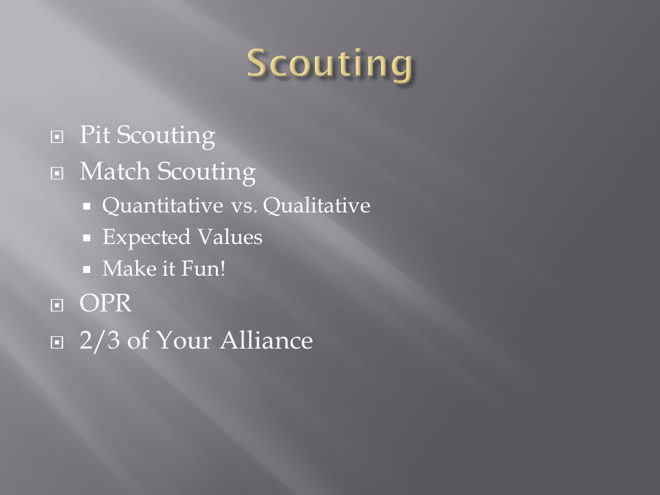  Pit Scouting  Match Scouting  Quantitative vs.