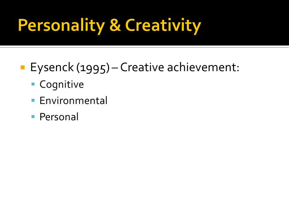  Eysenck (1995) – Creative achievement:  Cognitive  Environmental  Personal