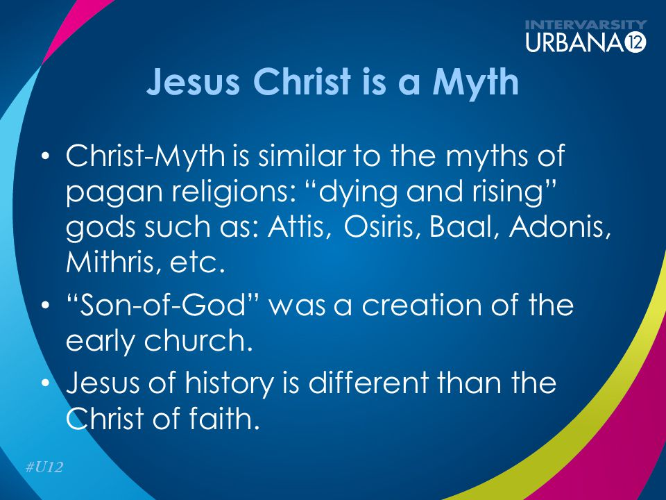 Jesus Christ is a Myth Christ-Myth is similar to the myths of pagan religions: dying and rising gods such as: Attis, Osiris, Baal, Adonis, Mithris, etc.