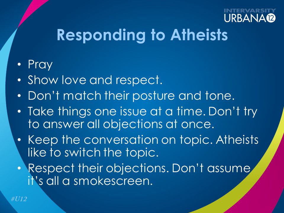 Responding to Atheists Pray Show love and respect.