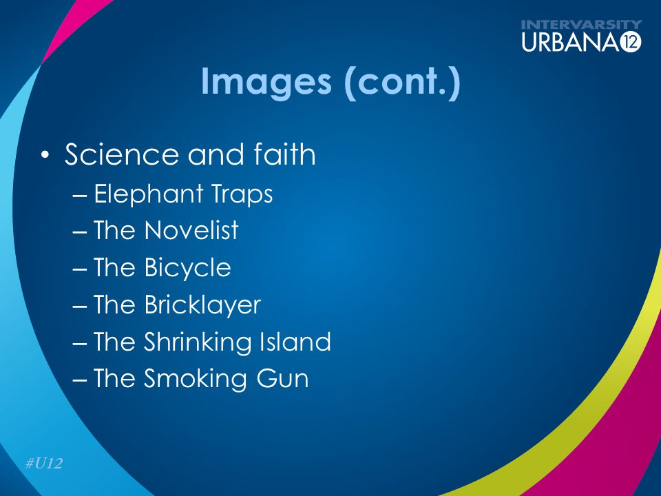Images (cont.) Science and faith – Elephant Traps – The Novelist – The Bicycle – The Bricklayer – The Shrinking Island – The Smoking Gun