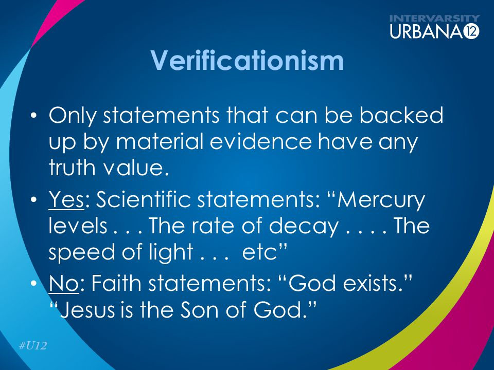 Verificationism Only statements that can be backed up by material evidence have any truth value.