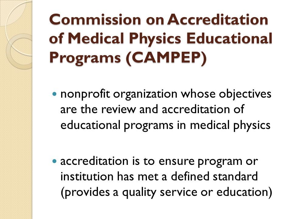 Commission on Accreditation of Medical Physics Educational Programs (CAMPEP) nonprofit organization whose objectives are the review and accreditation