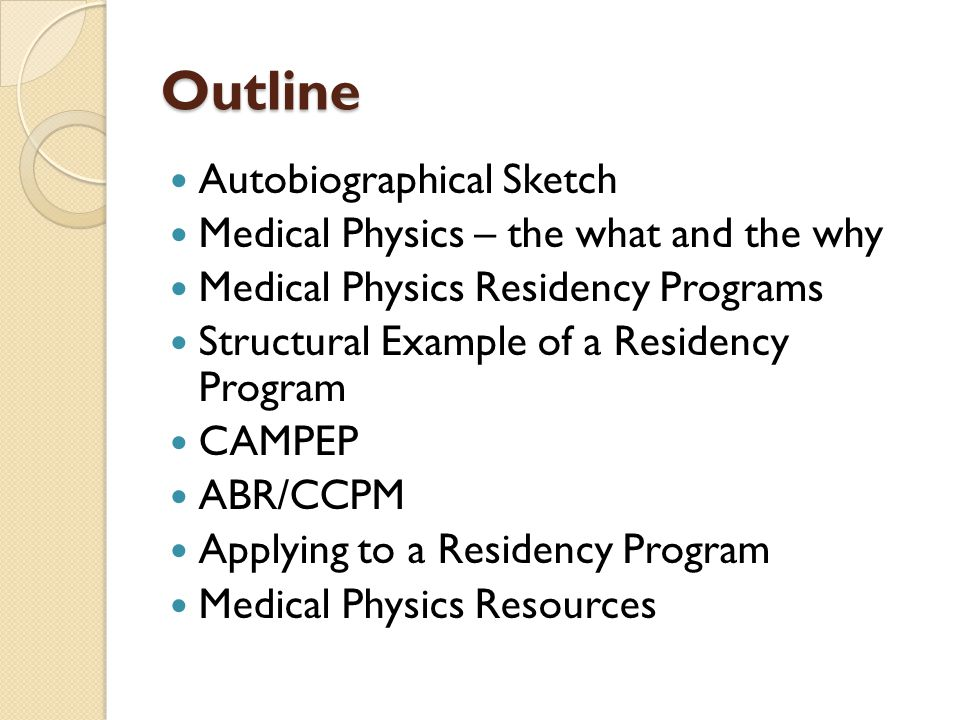 Outline Autobiographical Sketch Medical Physics – the what and the why Medical Physics Residency Programs Structural Example of a Residency Program CA
