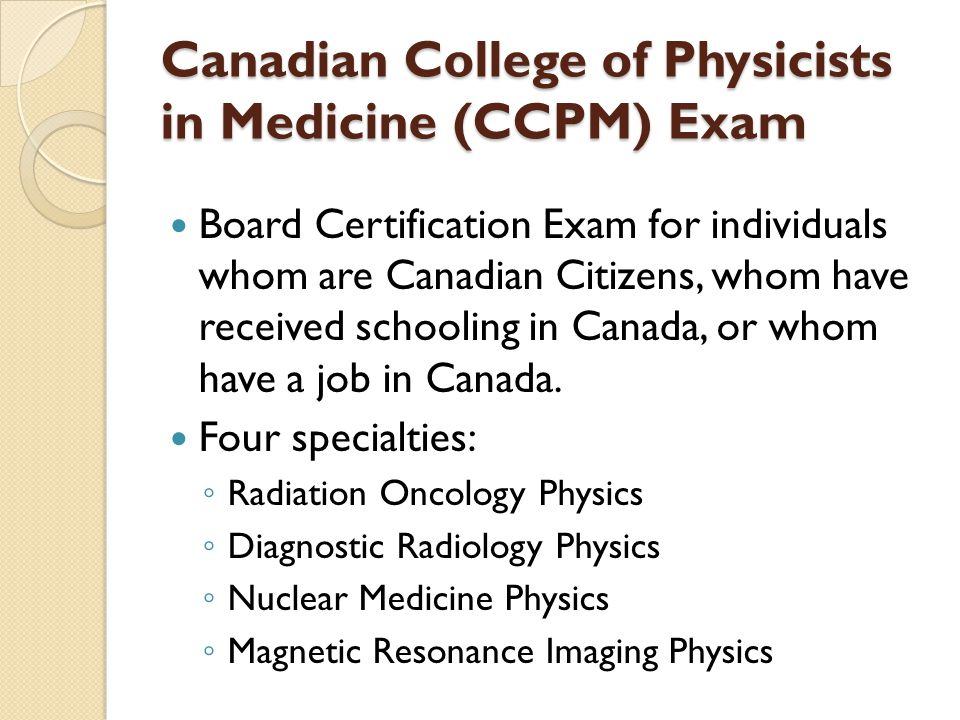 Canadian College of Physicists in Medicine (CCPM) Exam Board Certification Exam for individuals whom are Canadian Citizens, whom have received schooli