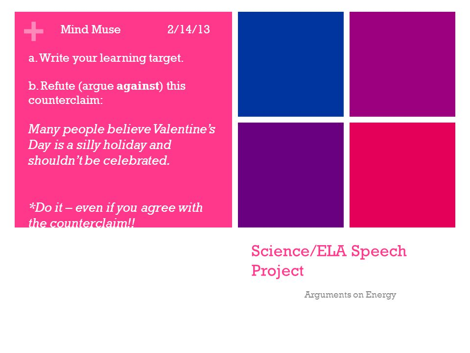 + Science/ELA Speech Project Arguments on Energy Mind Muse 2/14/13 a.