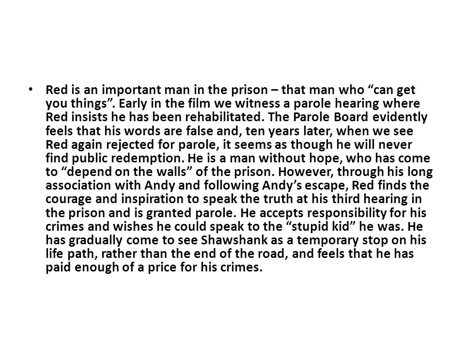 Red is an important man in the prison – that man who can get you things .