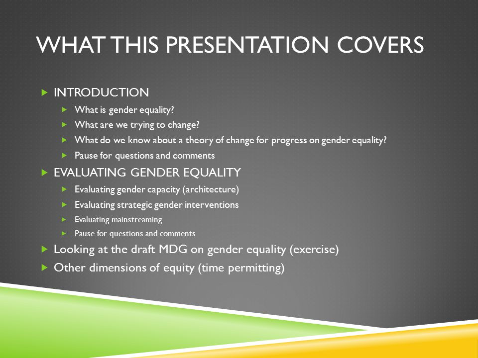 WHAT THIS PRESENTATION COVERS  INTRODUCTION  What is gender equality.