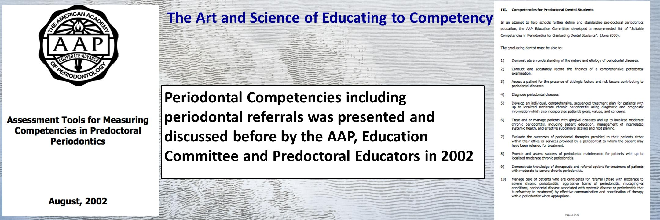The Art and Science of Educating to Competency Periodontal Competencies including periodontal referrals was presented and discussed before by the AAP, Education Committee and Predoctoral Educators in 2002