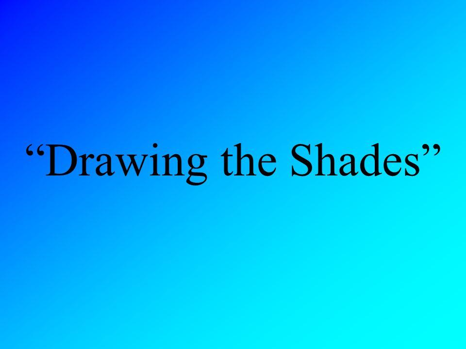 Drawing the Shades