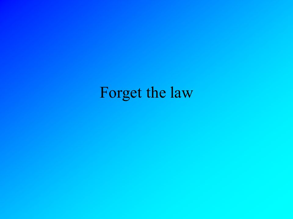 Forget the law