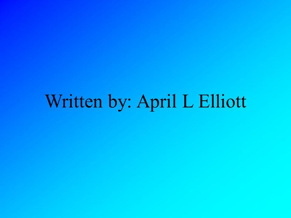 Written by: April L Elliott