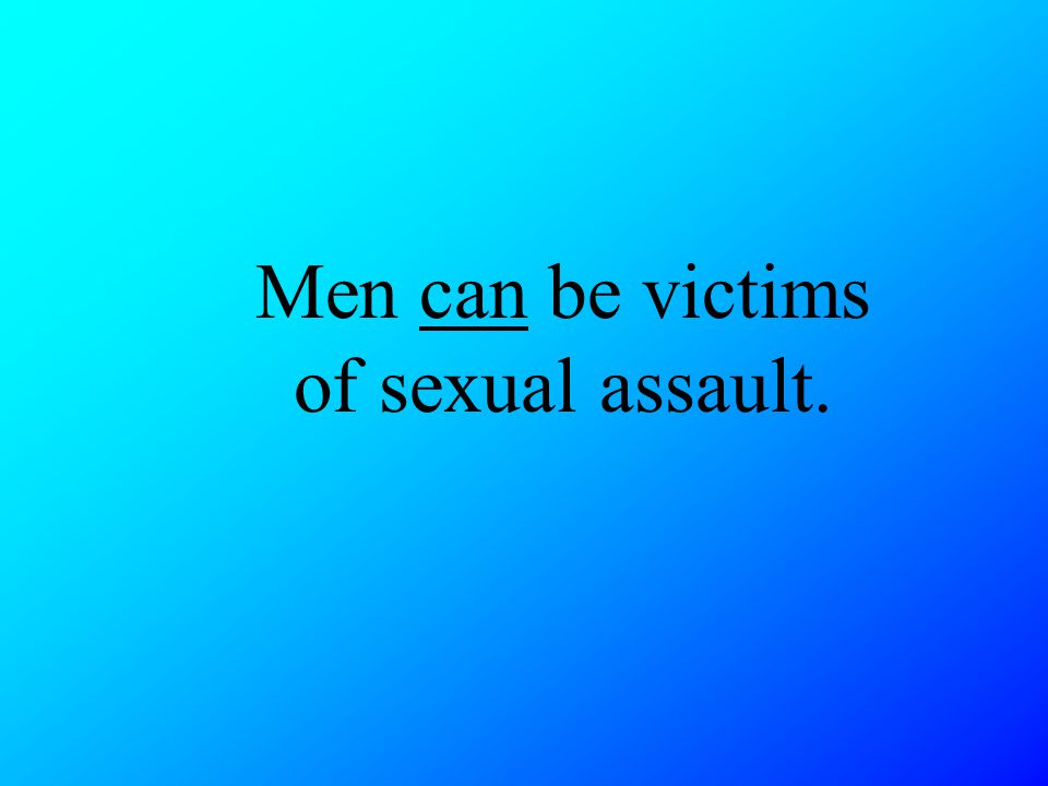 Men can be victims of sexual assault.