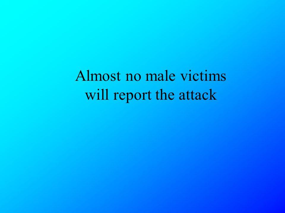 Almost no male victims will report the attack