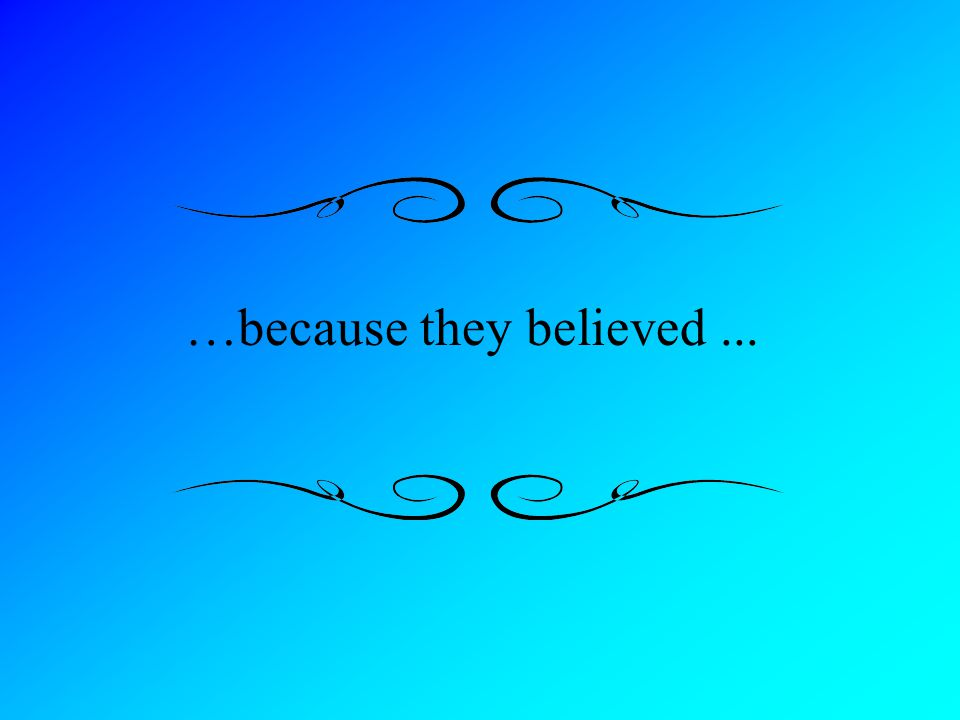 …because they believed...