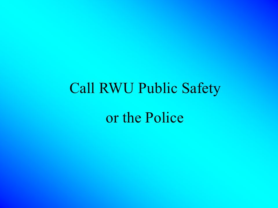 Call RWU Public Safety or the Police