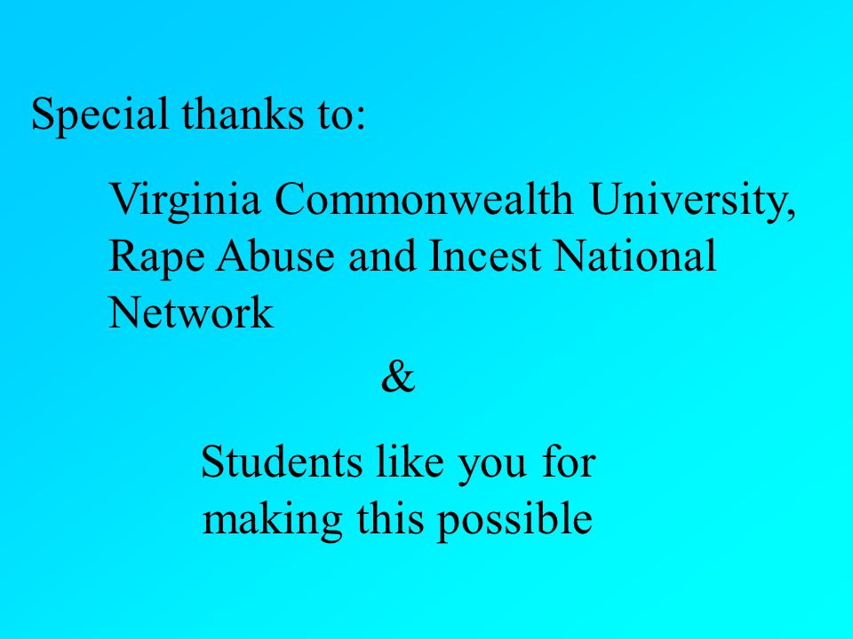 Special thanks to: Virginia Commonwealth University, Rape Abuse and Incest National Network & Students like you for making this possible
