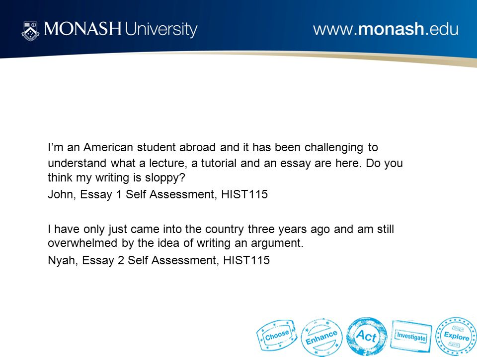 I'm an American student abroad and it has been challenging to understand what a lecture, a tutorial and an essay are here. Do you think my writing is