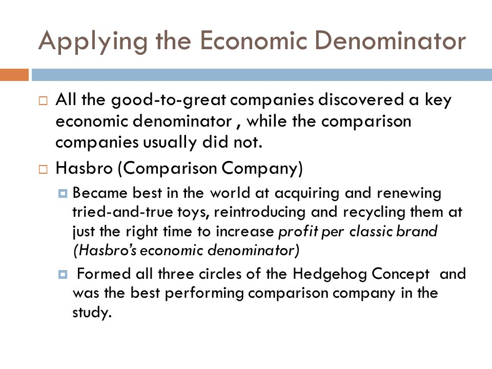 Applying the Economic Denominator  All the good-to-great companies discovered a key economic denominator, while the comparison companies usually did not.
