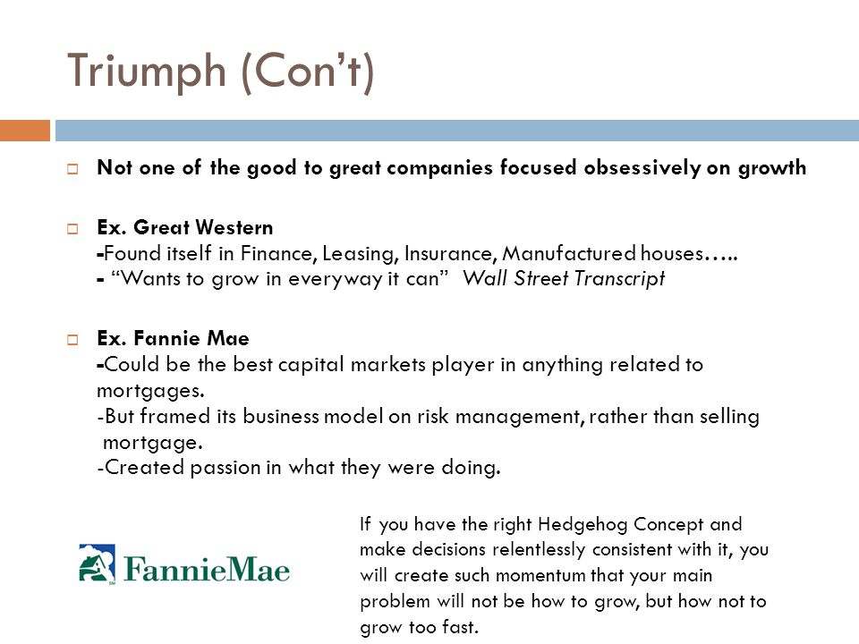 Triumph (Con't)  Not one of the good to great companies focused obsessively on growth  Ex. Great Western -Found itself in Finance, Leasing, Insuranc