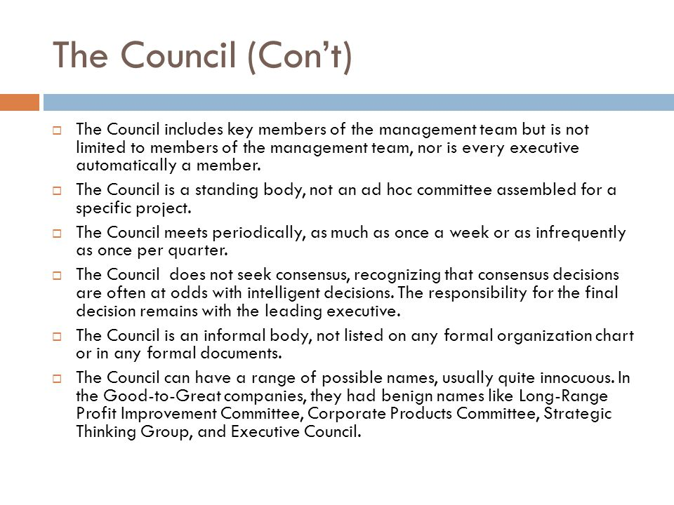 The Council (Con't)  The Council includes key members of the management team but is not limited to members of the management team, nor is every execu