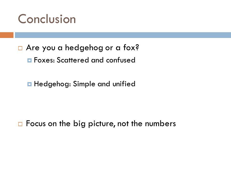Conclusion  Are you a hedgehog or a fox.