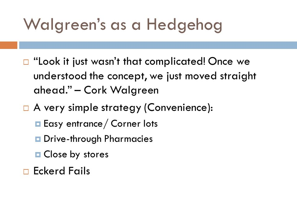 """Walgreen's as a Hedgehog  """"Look it just wasn't that complicated! Once we understood the concept, we just moved straight ahead."""" – Cork Walgreen  A v"""