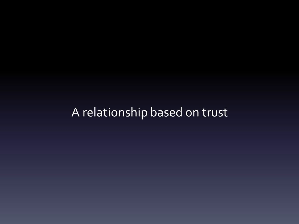 A relationship based on trust