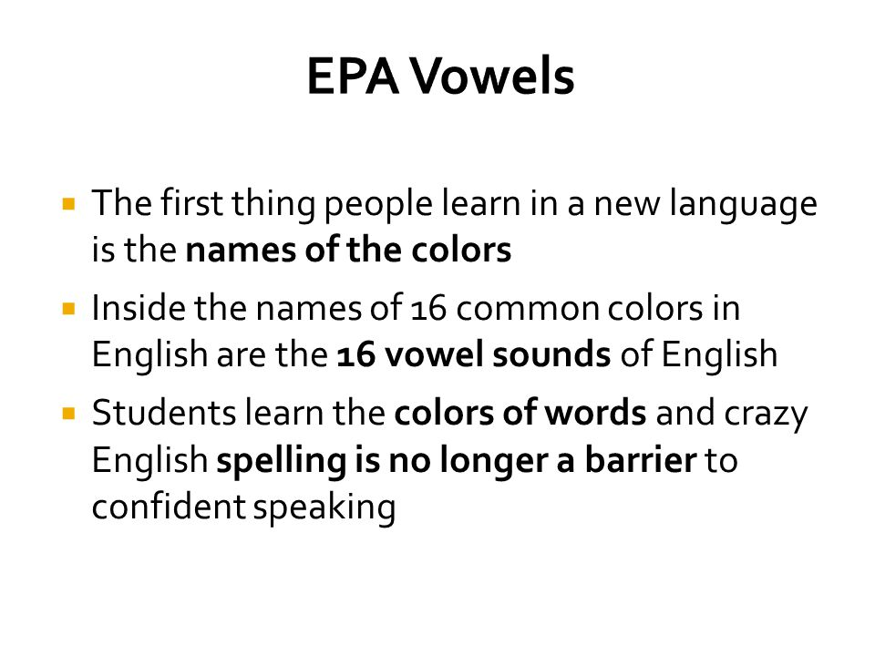 The first thing people learn in a new language is the names of the colors  Inside the names of 16 common colors in English are the 16 vowel sounds