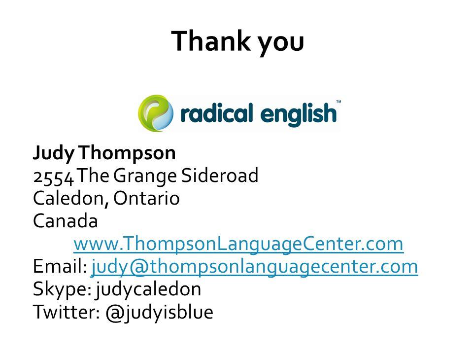 Judy Thompson 2554 The Grange Sideroad Caledon, Ontario Canada www.ThompsonLanguageCenter.com Email: judy@thompsonlanguagecenter.comjudy@thompsonlanguagecenter.com Skype: judycaledon Twitter: @judyisblue