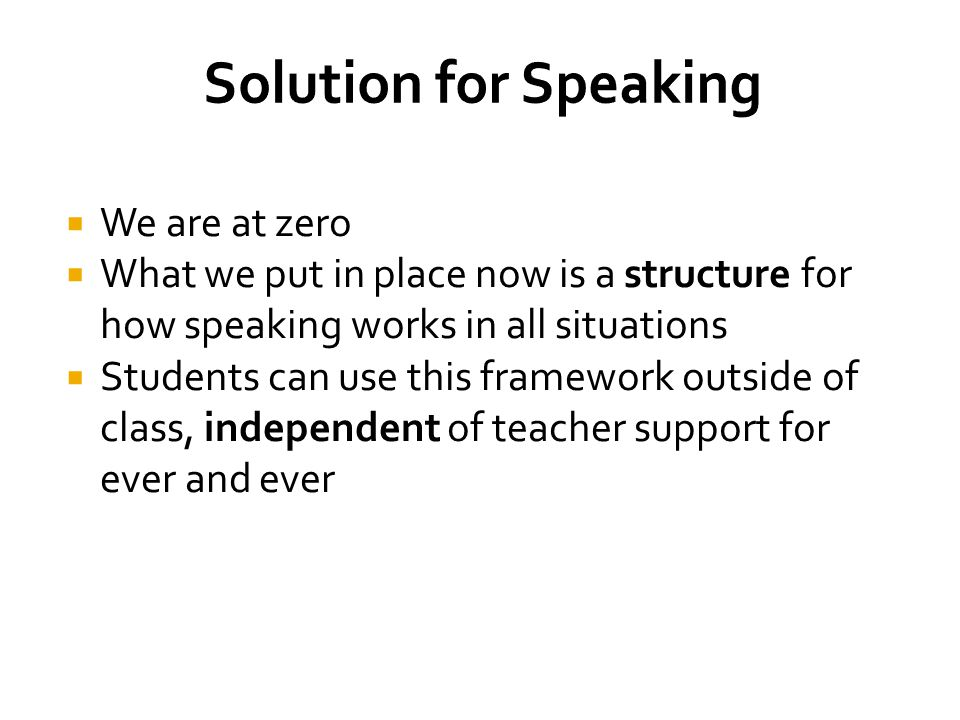  We are at zero  What we put in place now is a structure for how speaking works in all situations  Students can use this framework outside of class