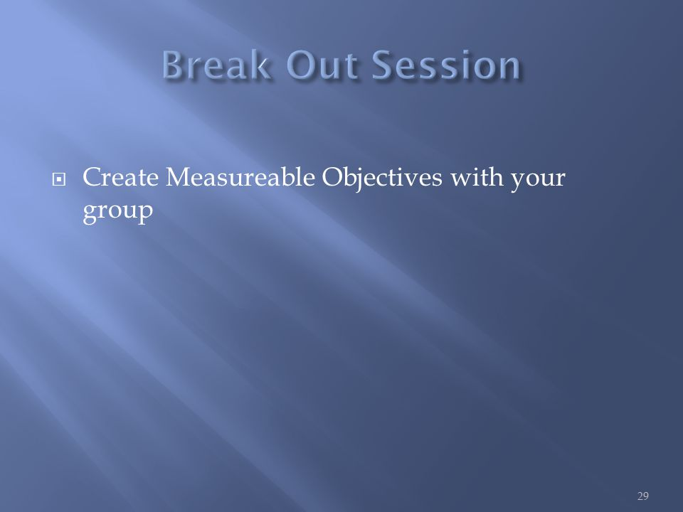  Create Measureable Objectives with your group 29