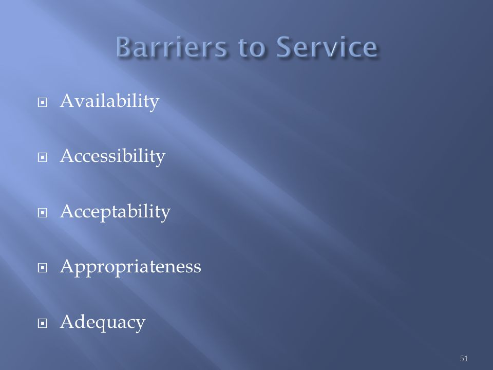  Availability  Accessibility  Acceptability  Appropriateness  Adequacy 51