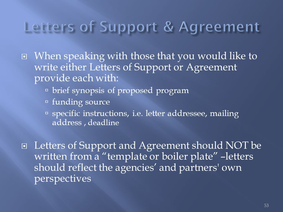  When speaking with those that you would like to write either Letters of Support or Agreement provide each with:  brief synopsis of proposed program  funding source  specific instructions, i.e.