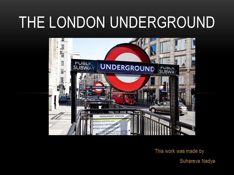 This work was made by Suhareva Nadya THE LONDON UNDERGROUND