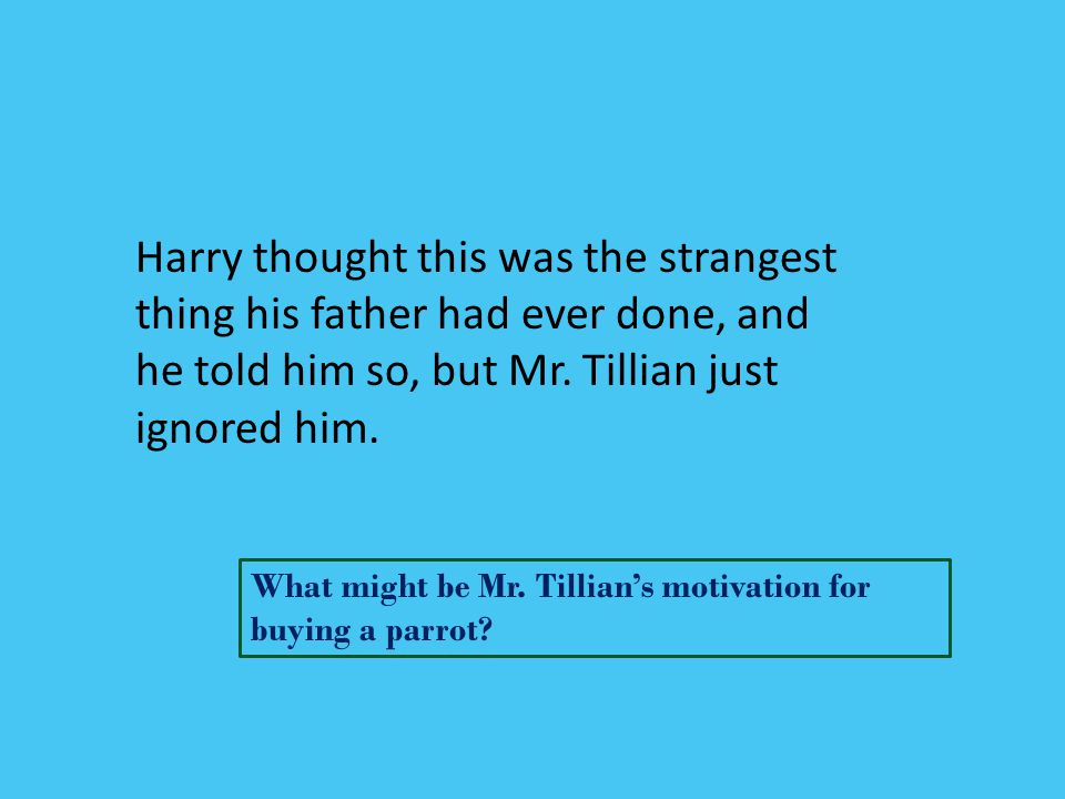 Harry thought this was the strangest thing his father had ever done, and he told him so, but Mr. Tillian just ignored him. What might be Mr. Tillian's