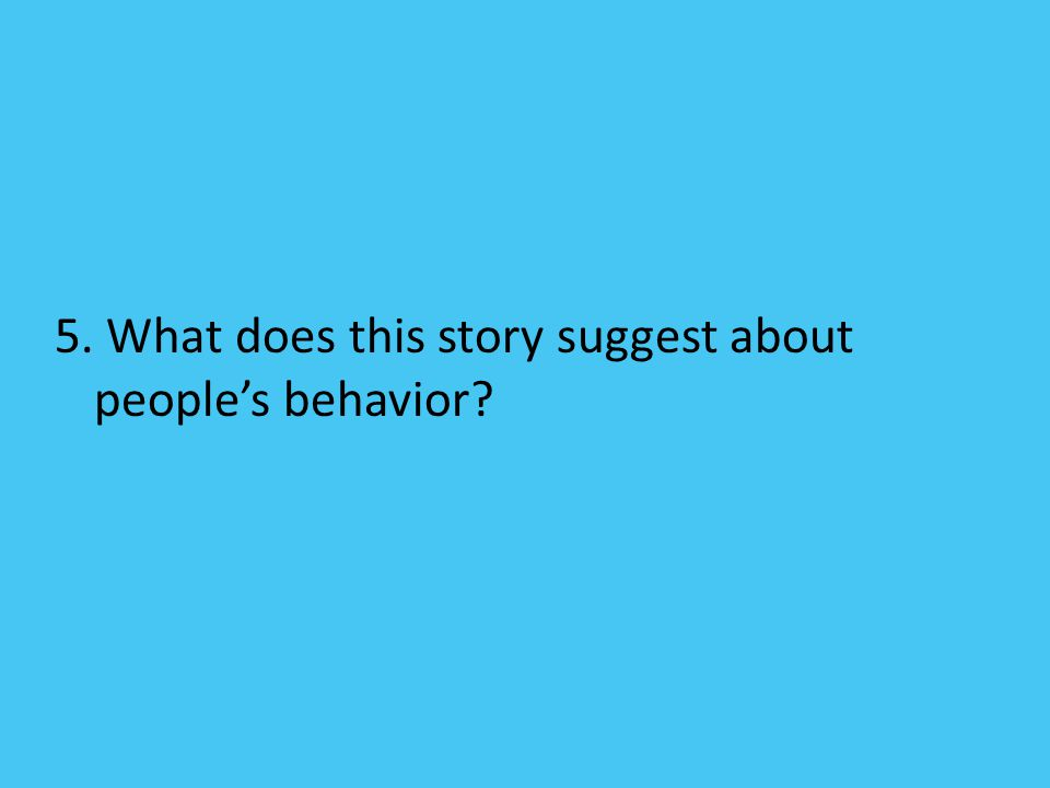 5. What does this story suggest about people's behavior?