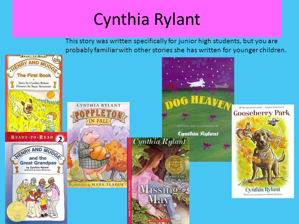Cynthia Rylant This story was written specifically for junior high students, but you are probably familiar with other stories she has written for youn