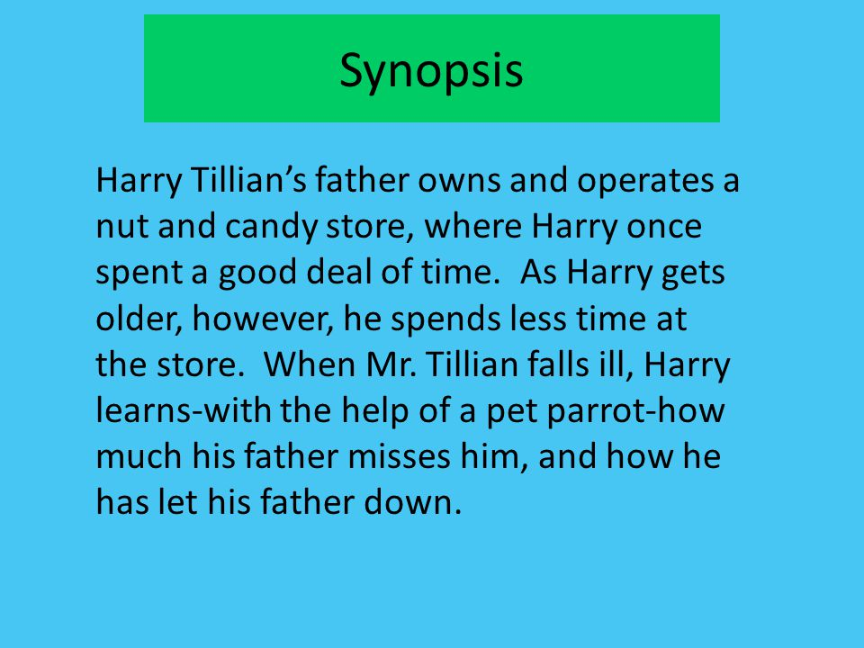 Synopsis Harry Tillian's father owns and operates a nut and candy store, where Harry once spent a good deal of time. As Harry gets older, however, he