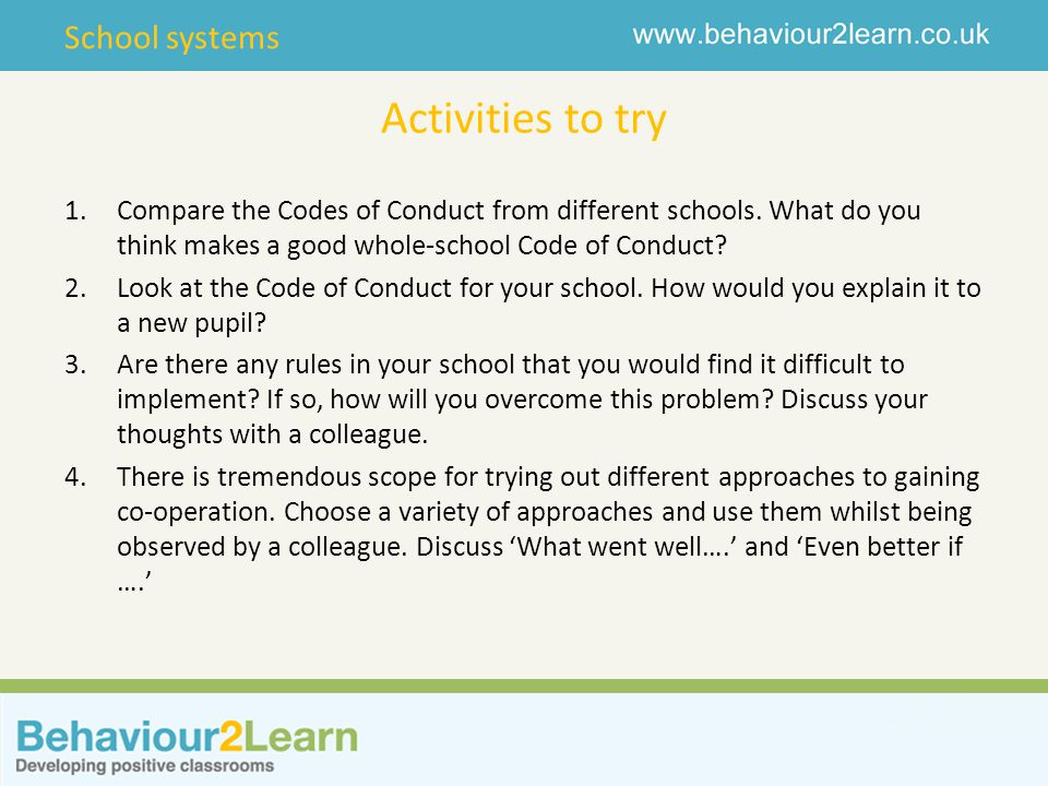 School systems Activities to try 1.Compare the Codes of Conduct from different schools.