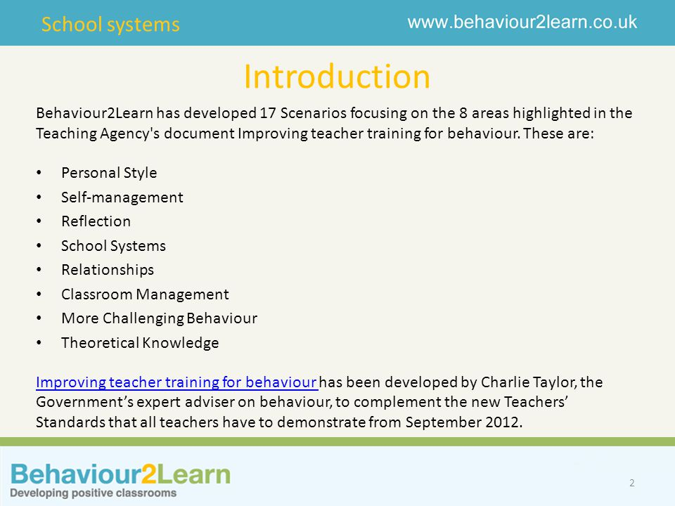 School systems Introduction 2 Behaviour2Learn has developed 17 Scenarios focusing on the 8 areas highlighted in the Teaching Agency s document Improving teacher training for behaviour.