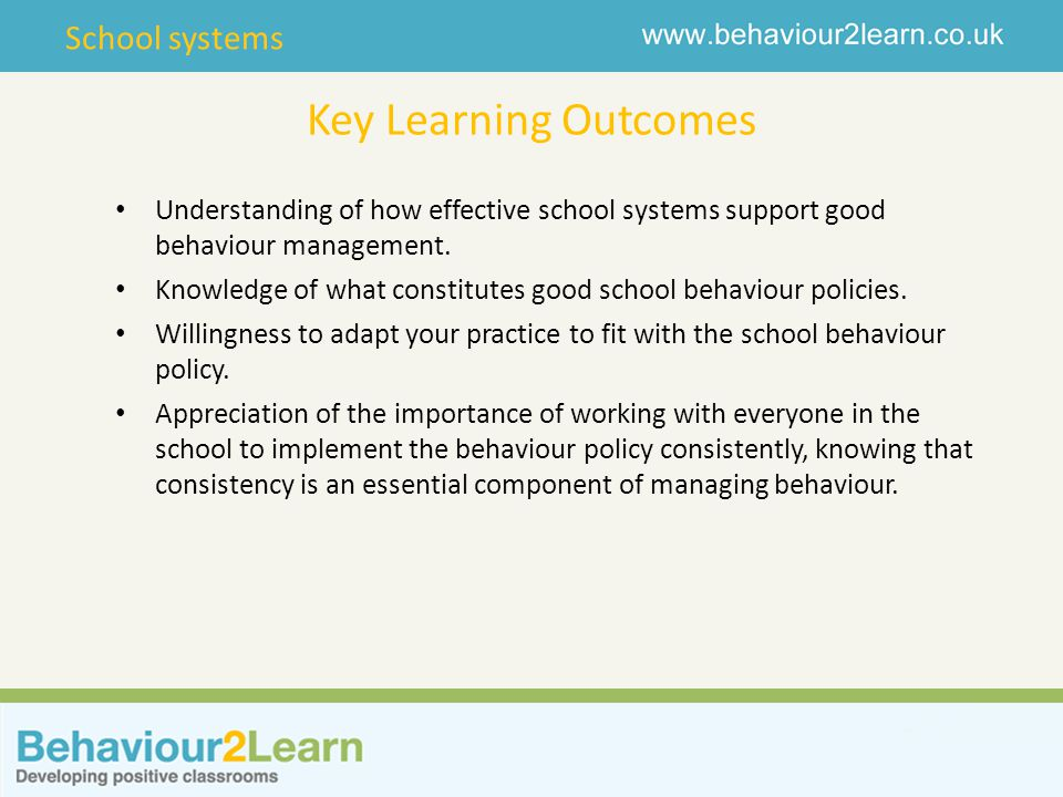 School systems Key Learning Outcomes Understanding of how effective school systems support good behaviour management.